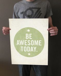 Be Awesome Today 16x20 Art Print