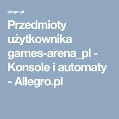 Przedmioty użytkownika games-arena_pl - Konsole i automaty - Allegro.pl