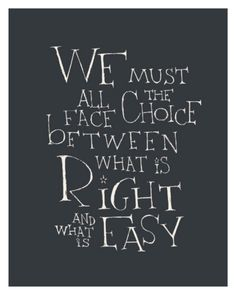 We must all face the choice between what is right and what is easy. - J.K. Rowling