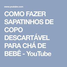 COMO FAZER SAPATINHOS DE COPO DESCARTÁVEL PARA CHÁ DE BEBÊ - YouTube