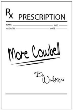 More Cowbell Prescription | Needs More Cowbell | Know Your Meme