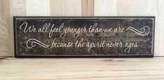 A personal favorite from my Etsy shop https://www.etsy.com/listing/292681489/we-all-feel-younger-wood-sign-with
