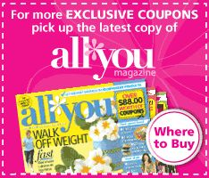 Exclusive coupons that are worth printing out. Don't forget to get the latest copy of the Magazine at Walmart. It's called All You as well.