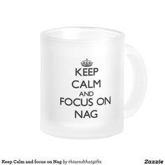 Keep Calm and focus on Nag 10 Oz Frosted Glass Coffee Mug