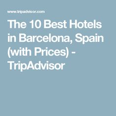 The 10 Best Hotels In Barcelona Spain With Prices Tripadvisor