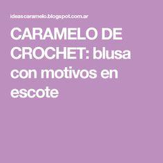 CARAMELO  DE CROCHET: blusa con motivos en escote
