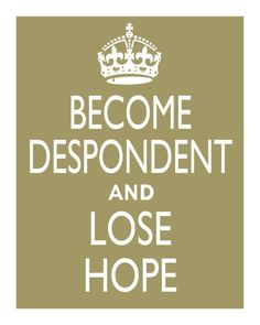 BECOME DESPONDENT and Lose Hope poster 16 x 20 by SadLittleCrown, $17.00