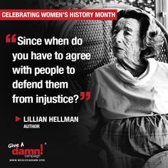 Since when do you have to agree with people to defend them from injustice? --Lillian Hellman