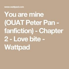 You are mine (OUAT Peter Pan - fanfiction) - Chapter 2 - Love bite - Wattpad