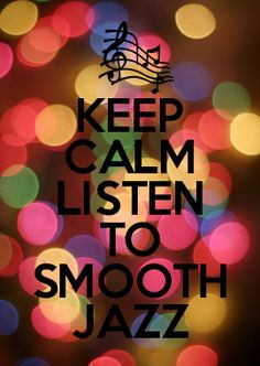 KEEP CALM LISTEN TO SMOOTH JAZZ