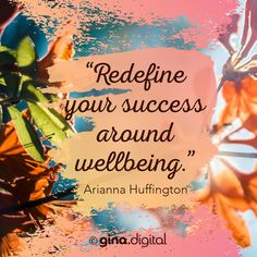 """Redefine your success around wellbeing."" Arianna Huffington #ginadigital #successquotes"