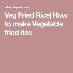 Veg Fried Rice| How to make Vegetable fried rice