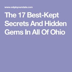 The 17 Best-Kept Secrets And Hidden Gems In All Of Ohio