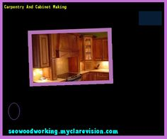 Carpentry And Cabinet Making 111213 - Woodworking Plans and Projects!