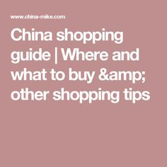 China shopping guide | Where and what to buy & other shopping tips