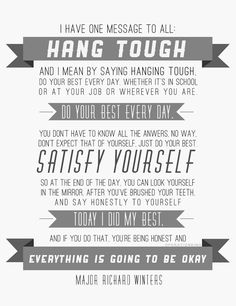 Hang Tough- I want this for my classroom.    Maj. Winters was a great man and my favorite character from Band of Brothers.