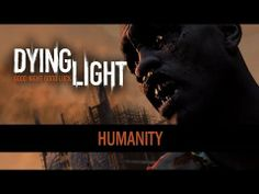 """Dying Light - """"Humanity"""" Trailer"""