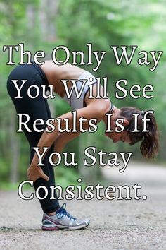 The Only Way You Will See Results Is If You Stay Consistent. TrendyFitnessDeals.com - Turning Fitness Into a Lifestyle. Time To Get Started, MINDSET, MOTIVATION and ACTION.