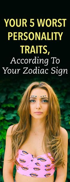 Your 5 worst personality traits, according to your zodiac sign