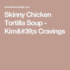 Skinny Chicken Tortilla Soup - Kim's Cravings
