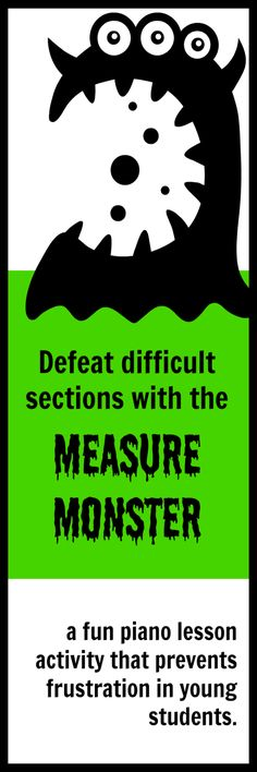 "A fun way to squelch frustration that happens when a piano student just ""can't get"" a certain section. The Measure Monster is sure to be a hit! #SuperCoolPianoTeacher #PianoTeachingHacks #ThinkOutsideTheBox"