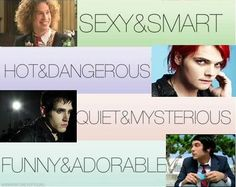 My Chemical Romance. How come there isn't anything about Mikey being gorgeous...?