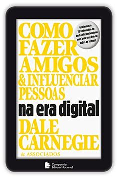 DALE CARNEGIE - Como fazer amigos e influenciar pessoas na era digital. Ebook kindle amazon, comunicação, digital influencer, blogger, marketing digital