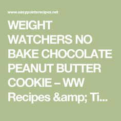 WEIGHT WATCHERS NO BAKE CHOCOLATE PEANUT BUTTER COOKIE – WW Recipes & Tips.