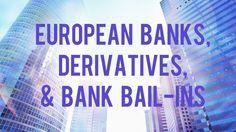 European Banks, Derivatives, and Bank Bail-Ins pt1