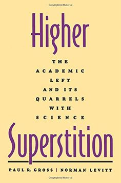 Higher Superstition: The Academic Left and Its Quarrels with Science by Paul R. Gross