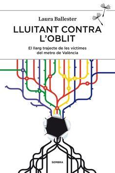 Ballester, Laura. Lluitant contra l'oblit : el llarg trajecte de les víctimes del metro de València. Carcaixent : Sembra, 2014 Ecards, Map, Memes, October, E Cards, Location Map, Meme, Maps
