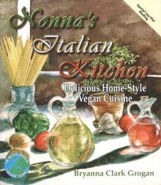 Nonna's Italian Kitchen: Delicious Home-Style Vegan Cuisine (Healthy World Cuisine) by Bryanna Clark Grogan - I use to own this, not sure where it took off to *sigh*