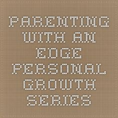 Parenting with an Edge - Personal Growth Series