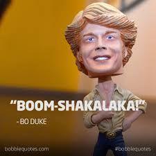 Bo Duke Bo Duke, Boom Shakalaka, Bobble Head, Outlander, Memes, Movie Posters, Collection, Quotes, Quotations