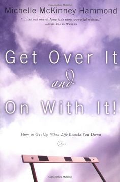 Get Over It and On with It: How to Get Up When Life Knocks You Down (Hammond, Michelle Mckinney) by Michelle McKinney Hammond, http://www.amazon.com/gp/product/1578569028/ref=cm_sw_r_pi_alp_3TC9qb1RR029B