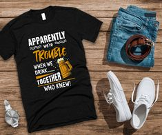 Apparently we're trouble when we drink together who knew t-shirt beer t-shirt beer tee beer top drinking t-shirt perfect gift present idea Top Drinks, Mom And Daughter Matching, Great Lengths, Cheap T Shirts, When Us, Happy Shopping, Drinking, Adidas Sneakers, Beer