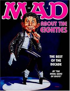Mad About the Eighties: The Best of the Decade Mad Magazine, Magazine Covers, Mad World, You Mad, Madly In Love, 90s Kids, Book Authors, Comic Character, Michael Jackson