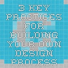 3 Key Practices for Building Your Own Design Process