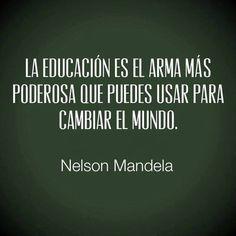 La educación es el arma más poderosa que puedes... - dilo ...
