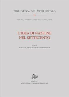 L'idea di nazione nel Settecento / a cura di Beatrice Alfonzetti e Marina Formica - Roma : Edizioni di storia e letteratura, 2013