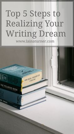 Top 5 Steps to Realizing Your Writing Dream - http://www.lainaturner.com