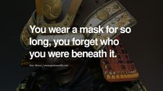 You wear a mask for so long, you forget who you were beneath it. - Alan Moore Quotes on Wearing a Mask and Hiding Oneself