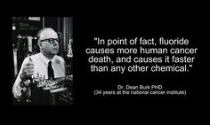 Fluoride is a byproduct of the aluminum industry and extremely expensive to dispose of properly, well unless you can SELL it to water municipalities. (Next time you visit the hardware, check out the ingredient on rat poison.) Dr. Dean Burk: http://en.wikipedia.org/wiki/Dean_Burk