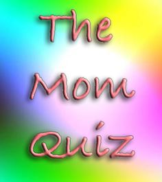 """The """"Mom Quiz"""" for Kids-- Give your kids The Mom Quiz to see how well they know you. Or better yet, quiz someone else's kids, then give it to their mom (or dad) as a gift! Do it every year to see how the answers change."""