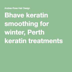 Bhave keratin smoothing for winter, Perth keratin treatments