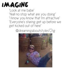 You have no idea how hard I am laughing right now!! Totally Niall right there!!