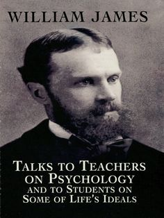 Talks to Teachers on Psychology and to Students on Some of Life's Ideals by William James  Still-vital lectures on teaching deal with psychology and the teaching art, the stream of consciousness, the child as a behaving organism, education and behavior, and more. The three addresses to students are 'The Gospel of Relaxation,' 'On a Certain Blindness in Human Beings,' and 'What Makes a Life Significant?' Preface. 2 black-and-white illustrations.