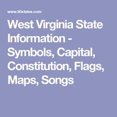 West Virginia State Information - Symbols, Capital, Constitution, Flags, Maps, Songs