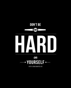 Dont Be so Hard on Yourself