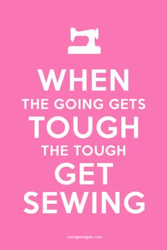 When the Going Gets Tough, the Tough Get Sewing (Pink) - FREE PRINTABLE - thanks to Cottage Magpie :)
